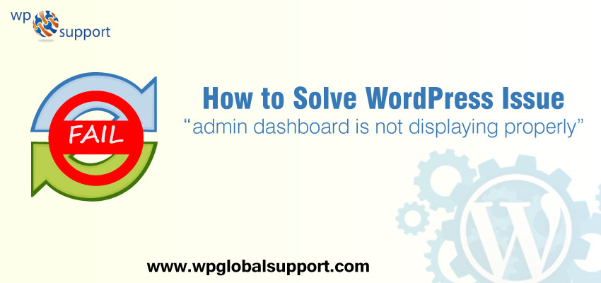 "How to Solve WordPress Issue ""admin dashboard is not displaying properly"""