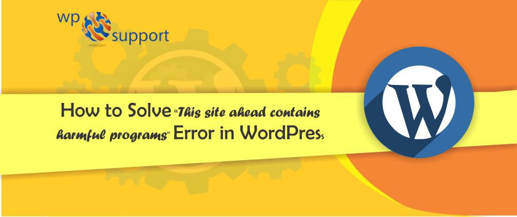 "How to Solve ""This site ahead contains harmful programs"" Error in WordPress"