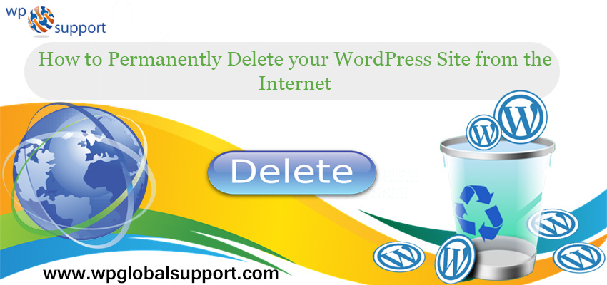 How to Permanently Delete your WordPress Site from the Internet