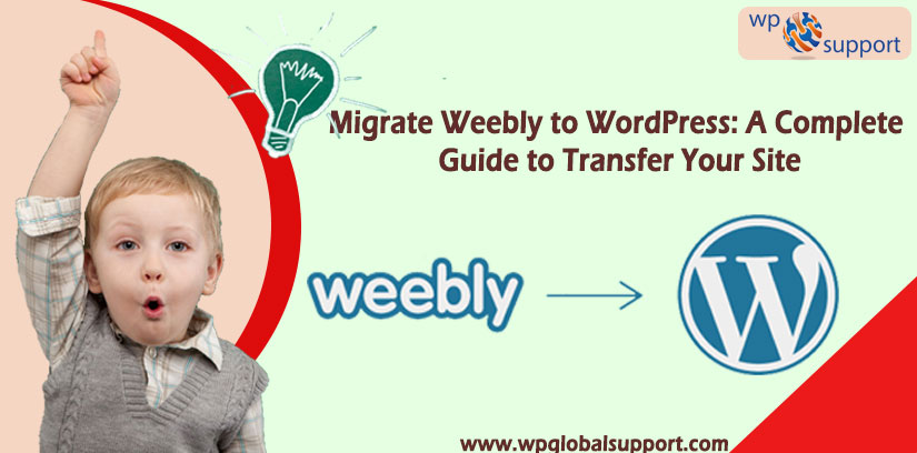 Migrate Weebly to WordPress: A Complete Guide to Transfer Your Site