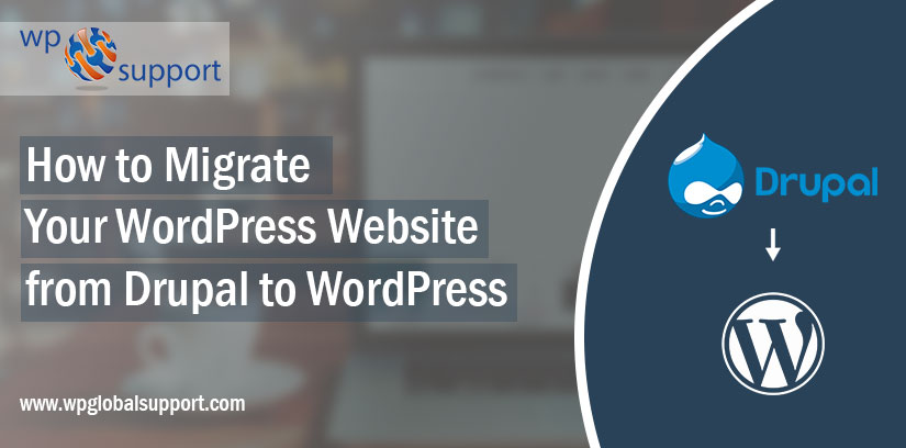 How to Migrate Your WordPress Website from Drupal to WordPress