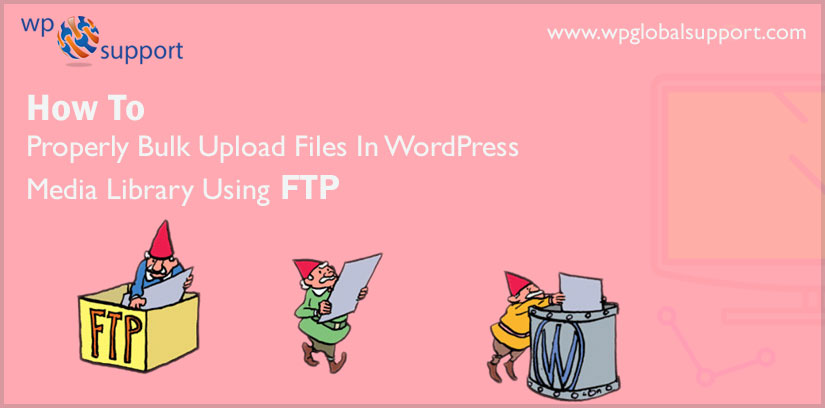 How To Properly Bulk Upload Files In WordPress Media Library Using FTP