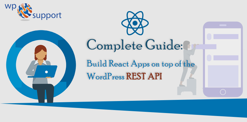 Complete Guide: Build React Apps on top of the WordPress REST API