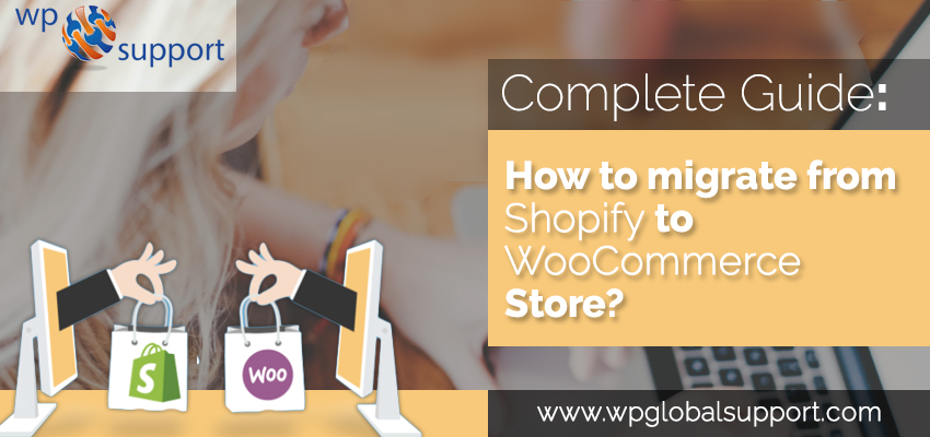 Complete Guide: How to migrate from Shopify to WooCommerce Store?