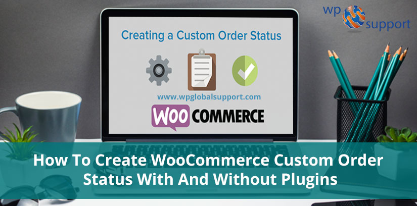 How To Create WooCommerce Custom Order Status With And Without Plugins