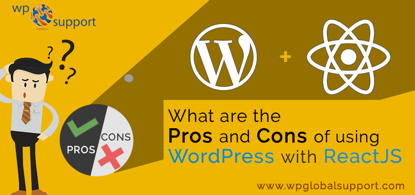 Pros and Cons of using WordPress with ReactJS