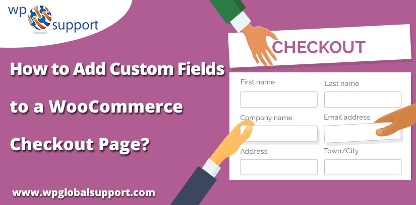 How to Add Custom Fields to WooCommerce Checkout Page?- [Guide]