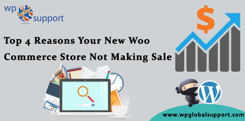 Top 4 Reasons Your New WooCommerce Store Not Making Sale