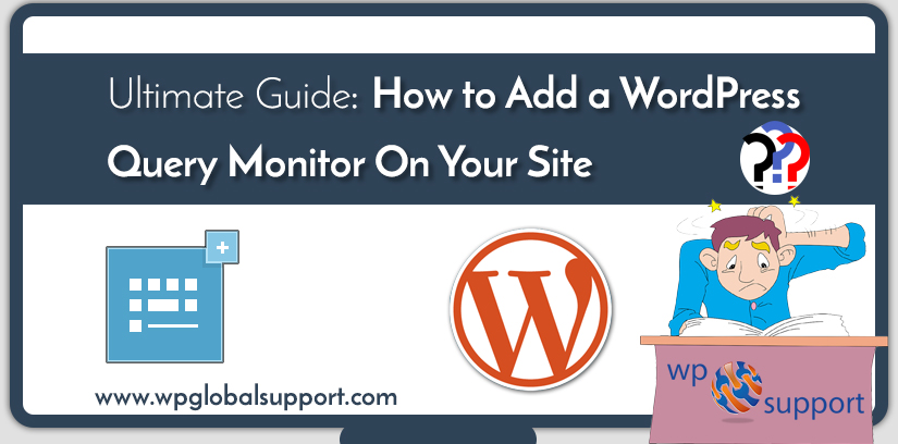 Ultimate Guide: How to Add a WordPress Query Monitor On Your Site