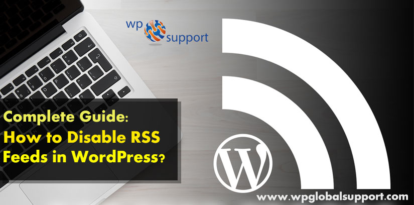 Complete Guide: How to Disable RSS Feeds in WordPress?