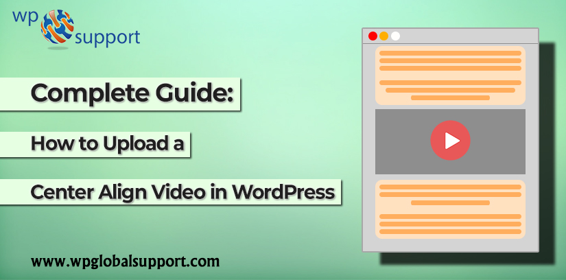 Complete Guide: How to Upload a Center Align Video in WordPress