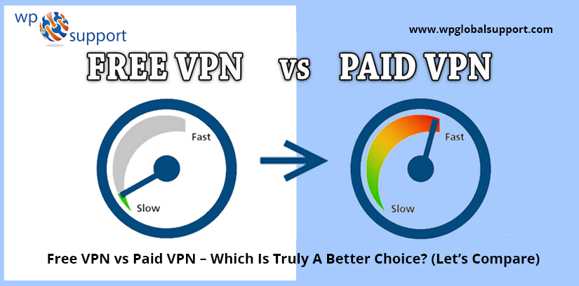Free VPN vs Paid VPN – Which Is Truly A Better Choice (Let's Compare)