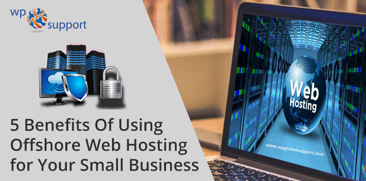 5 Benefits Of Using Offshore Web Hosting for Your Small Business