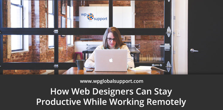 How Web Designers Can Stay Productive While Working Remotely